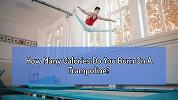 How Many Calories Do You Burn On A Trampoline?