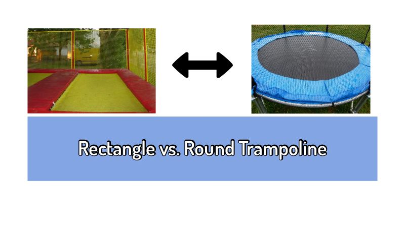 Rectangle versus round trampoline