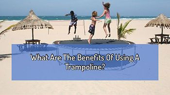 What Are The Benefits Of Using A Trampoline?
