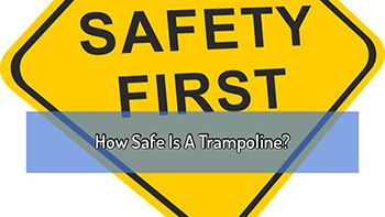 How Safe Is A Trampoline? Safety Tips For Kids And Adults.